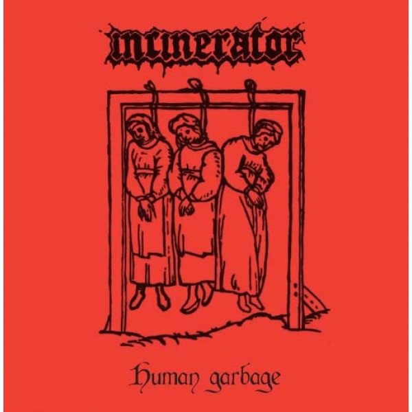 "Incinerator - Human Garbage 7"" (red vinyl)"